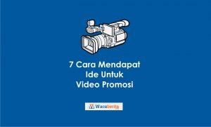 7 cara mendapatkan ide membuat vidio promosi