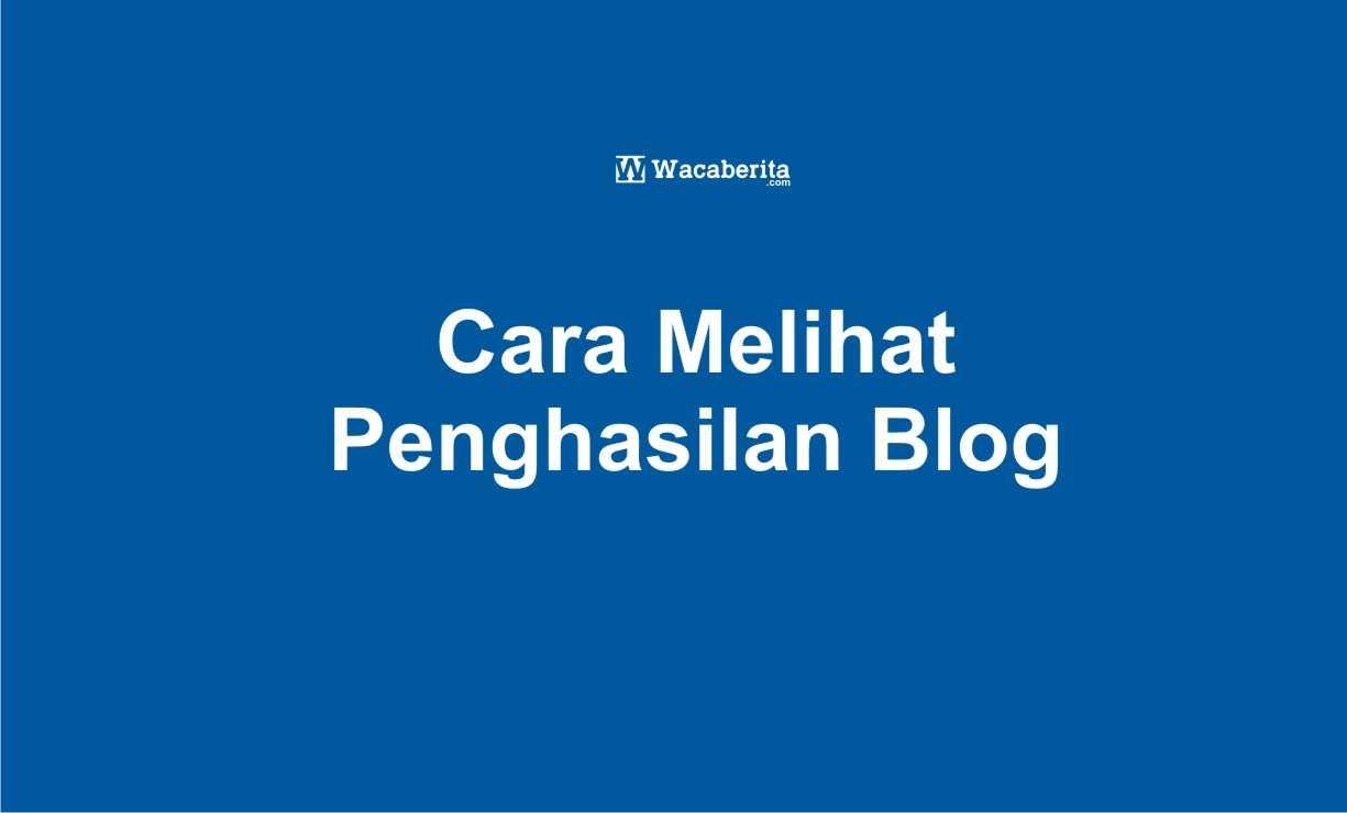 Cara Melihat Penghasilan Blog