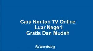 Cara Nonton TV Online Luar Negeri Gratis Dan Mudah