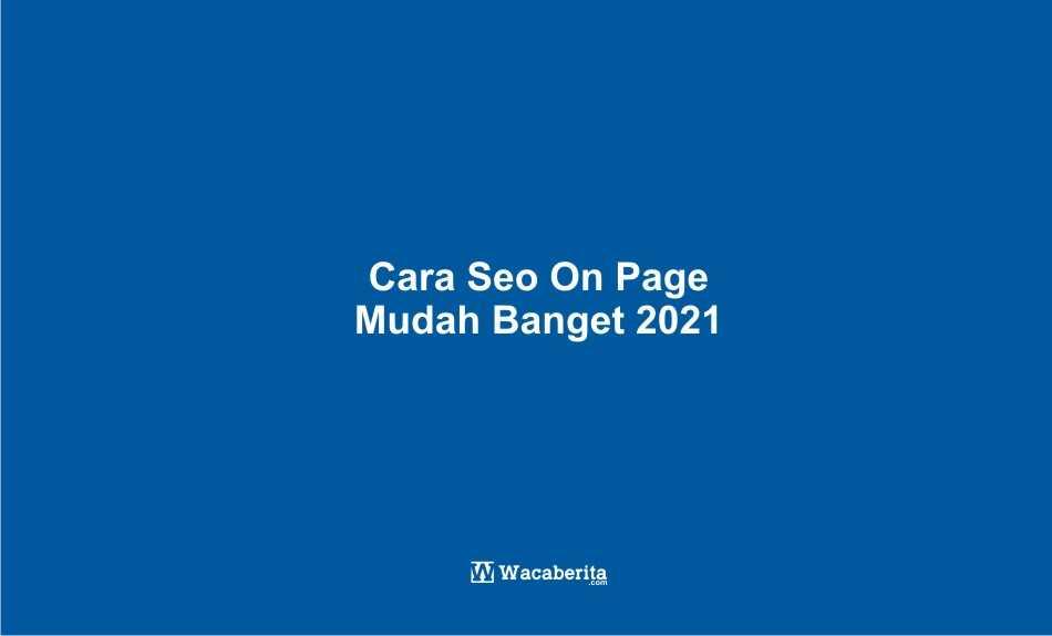 Cara Seo On Page Mudah Banget 2021