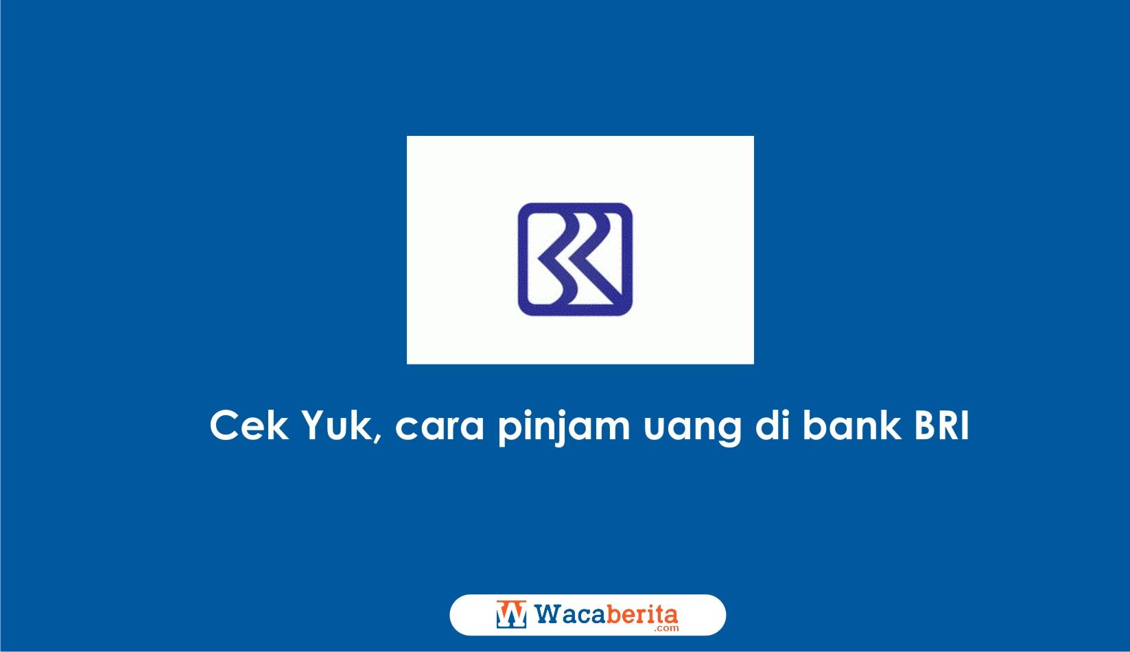 Cek Yuk, cara pinjam uang di bank bri