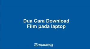 Dua Cara Download Film pada laptop