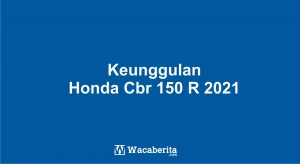 Keunggulan Honda Cbr 150 R 2021