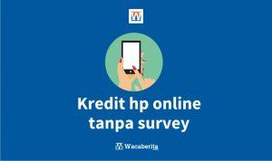 Kredit HP Online Tanpa Survey